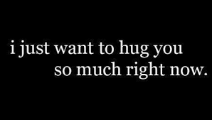 I wish i could hug you right now quotes